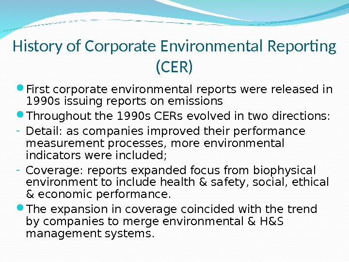History of Corporate Environmental Reporting (CER) First corporate environmental reports were released in 1990 s issuing