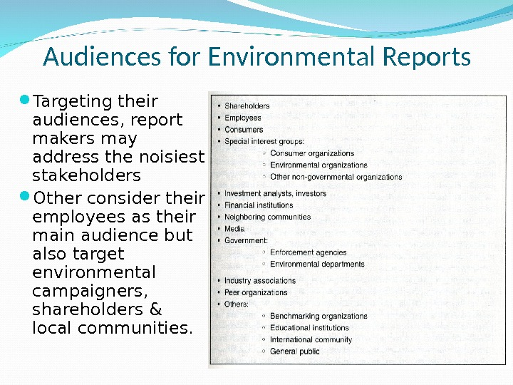 Audiences for Environmental Reports Targeting their audiences, report makers may address the noisiest stakeholders Other consider