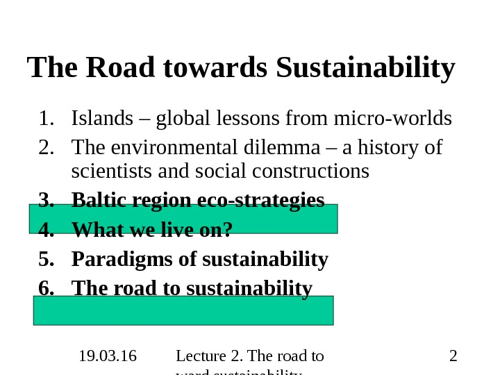 19. 03. 16 Lecture 2. The road to ward sustainability 2 The Road towards Sustainability 1.