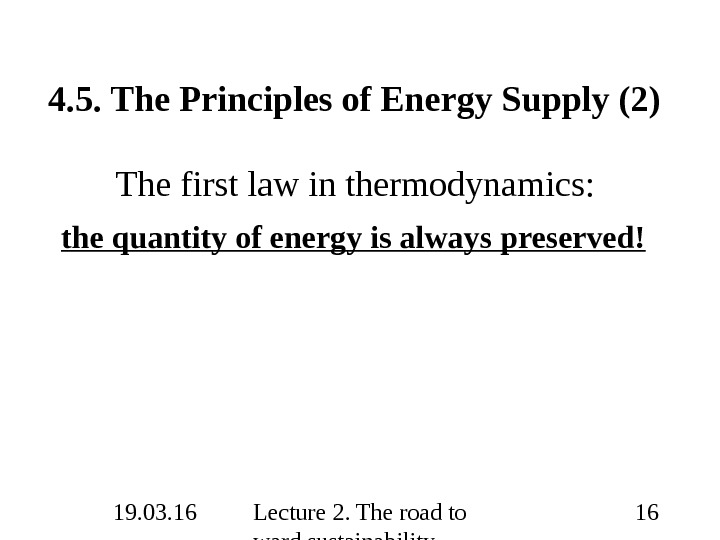 19. 03. 16 Lecture 2. The road to ward sustainability 164. 5. The Principles of Energy