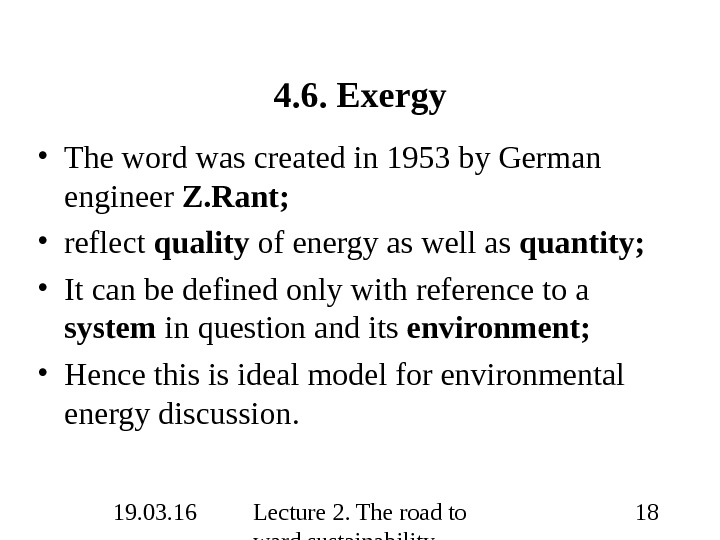 19. 03. 16 Lecture 2. The road to ward sustainability 184. 6. Exergy • The word