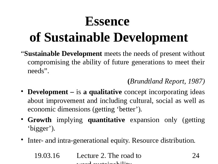 19. 03. 16 Lecture 2. The road to ward sustainability 24 Essence of Sustainable Development ""