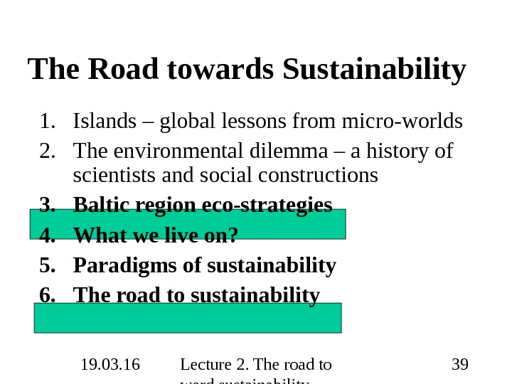 19. 03. 16 Lecture 2. The road to ward sustainability 39 The Road towards Sustainability 1.