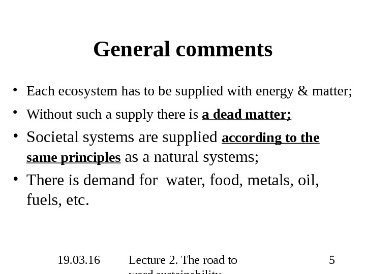19. 03. 16 Lecture 2. The road to ward sustainability 5 General comments • Each ecosystem