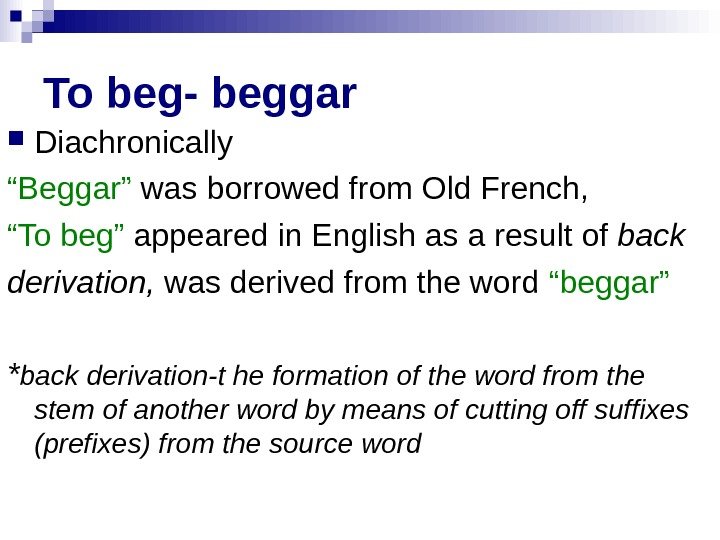 "To beg- beggar Diachronically "" Beggar"" was borrowed from Old French, "" To beg"""