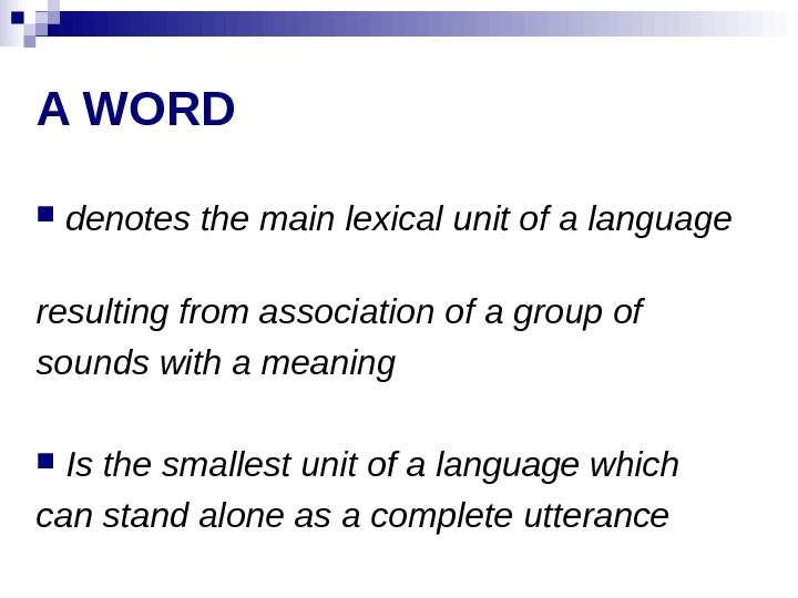 A WORD denotes the main lexical unit of a language  resulting from association of