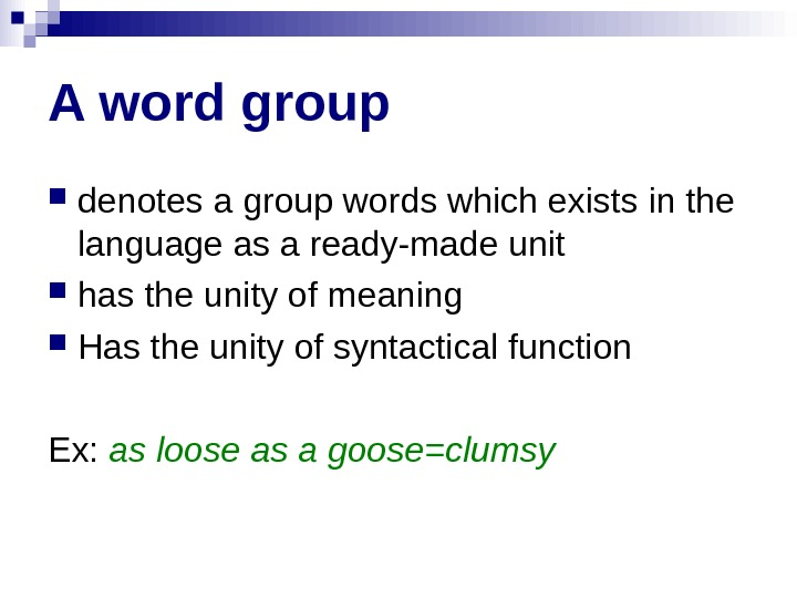 A word group denotes a group words which exists in the language as a