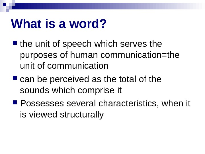 What is a word?  the unit of speech which serves the purposes of