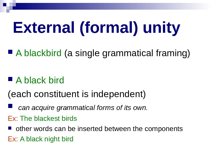External (formal) unity A blackbird (a single grammatical framing) A black bird  (each
