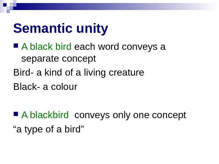 Semantic unity  A black bird each word conveys a separate concept Bird- a