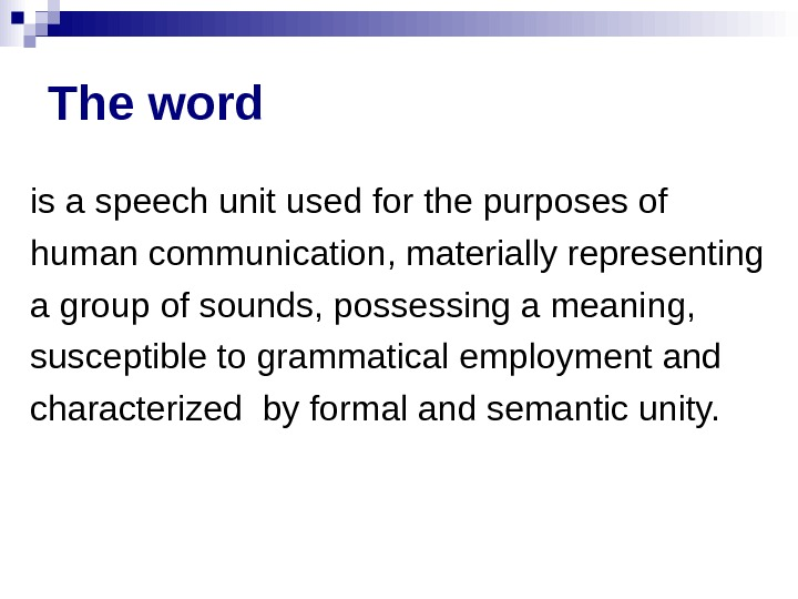 The word is a speech unit used for the purposes of human communication, materially