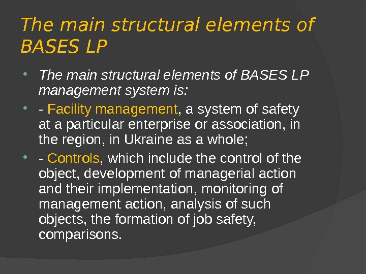The main structural elements of BASES LP management system is:  - Facility management , a