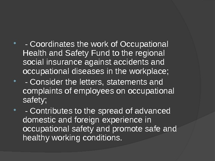- Coordinates the work of Occupational Health and Safety Fund to the regional social