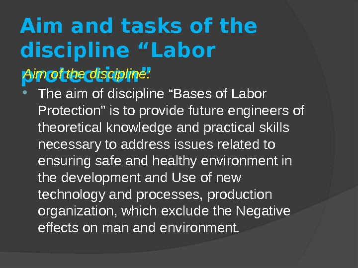 "Aim and tasks of the discipline ""Labor protection"" Aim of the discipline:  The aim of"