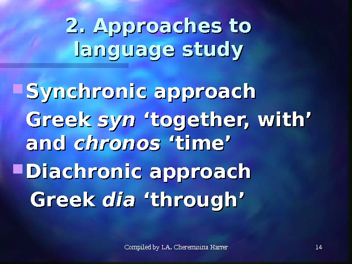 Compiled by I. A. Cheremisina Harrer 14142. Approaches to language study Synchronic approach Greek synsyn 'together,