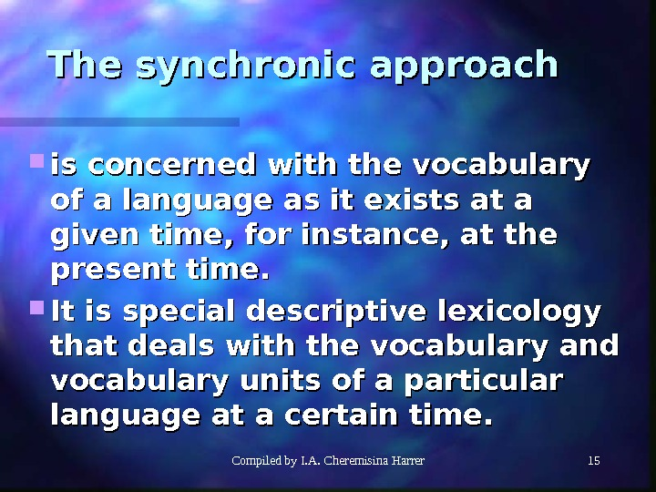Compiled by I. A. Cheremisina Harrer 1515 The synchronic approach is concerned with the vocabulary of