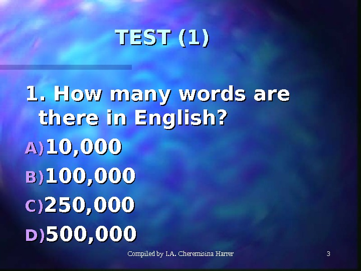 Compiled by I. A. Cheremisina Harrer 33 TEST (1) 1. How many words are there in