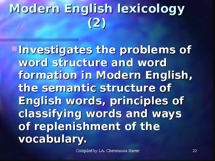Compiled by I. A. Cheremisina Harrer 2222 Modern English lexicology (2)(2) Investigates the problems of word