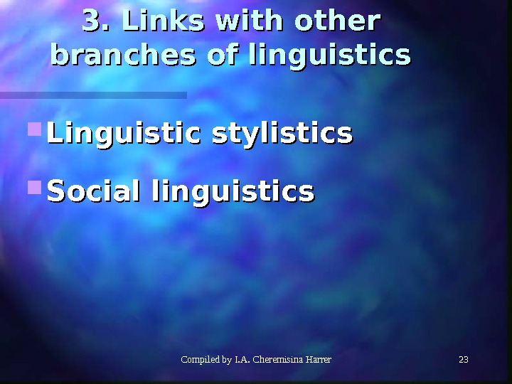 Compiled by I. A. Cheremisina Harrer 23233. Links with other branches of linguistics Linguistic stylistics Social