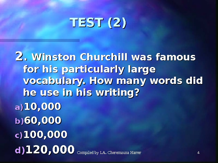 Compiled by I. A. Cheremisina Harrer 44 TEST (2) 22. .  Winston Churchill was famous
