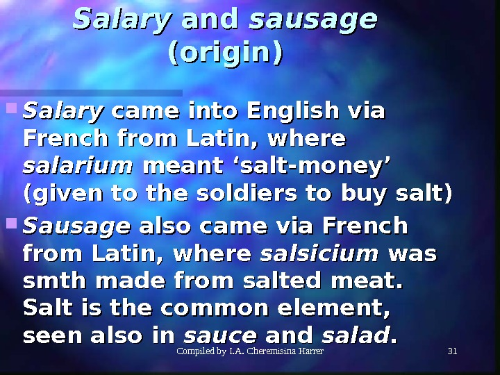 Compiled by I. A. Cheremisina Harrer 31 Salary and sausage  (origin) Salary came into English