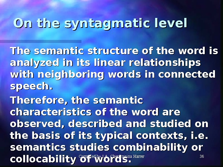 Compiled by I. A. Cheremisina Harrer 36 On the syntagmatic level The semantic structure of the
