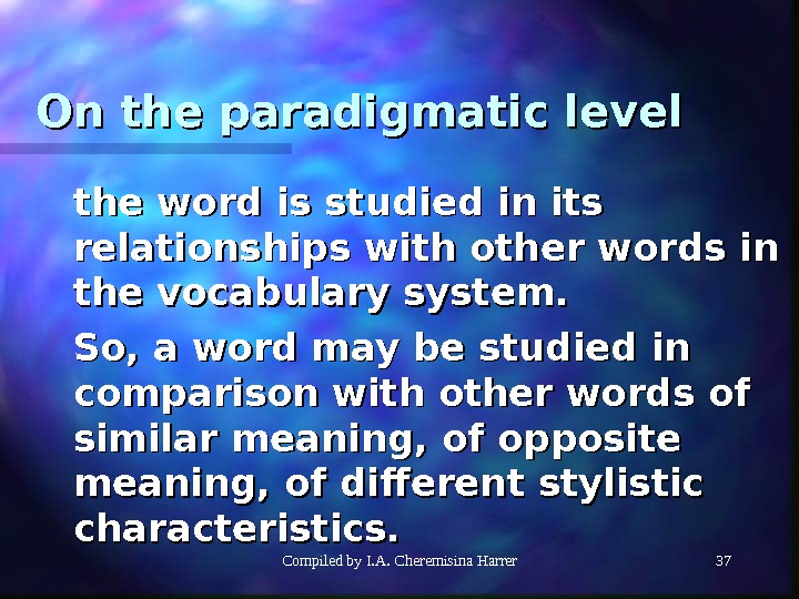 Compiled by I. A. Cheremisina Harrer 37 On the paradigmatic level the word is studied in