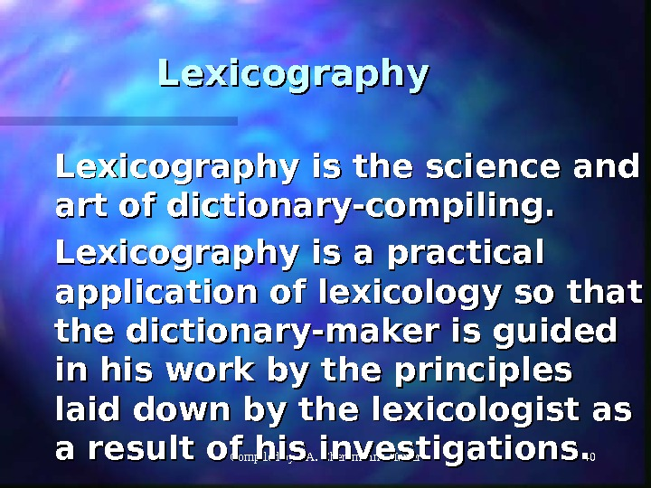 Compiled by I. A. Cheremisina Harrer 40 Lexicography is the science and art of dictionary-compiling. Lexicography
