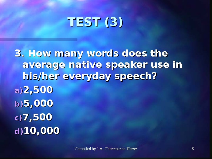 Compiled by I. A. Cheremisina Harrer 55 TEST (3) 3. How many words does the average