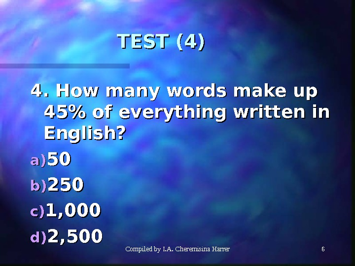 Compiled by I. A. Cheremisina Harrer 66 TEST (4) 4. How many words make up 45