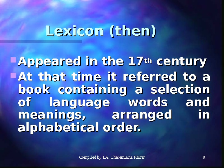 Compiled by I. A. Cheremisina Harrer 88 Lexicon (then) Appeared in the 17 thth century At