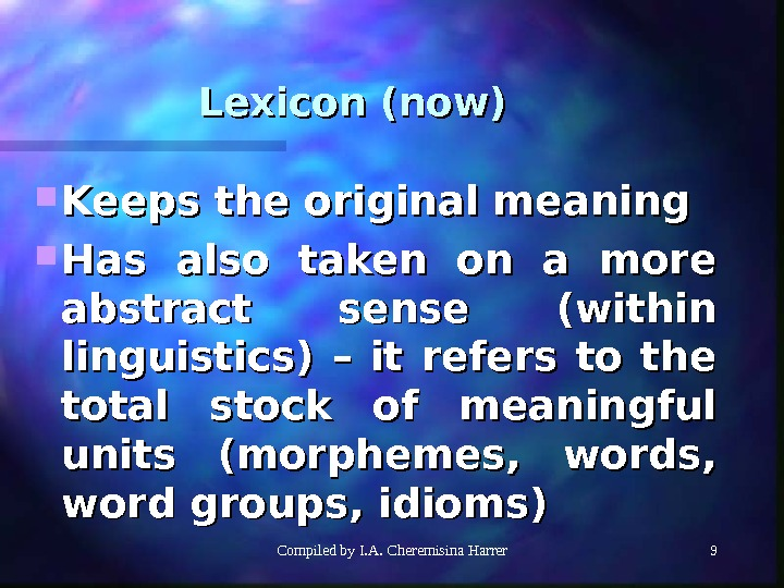 Compiled by I. A. Cheremisina Harrer 99 Lexicon (now) Keeps the original meaning Has also taken