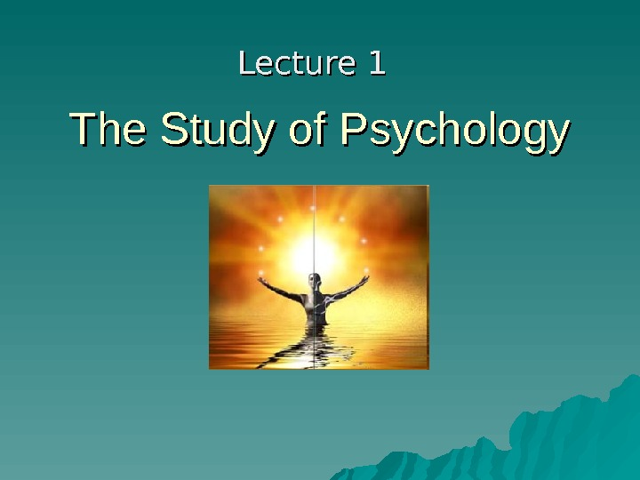 The Study of Psychology Lecture 1