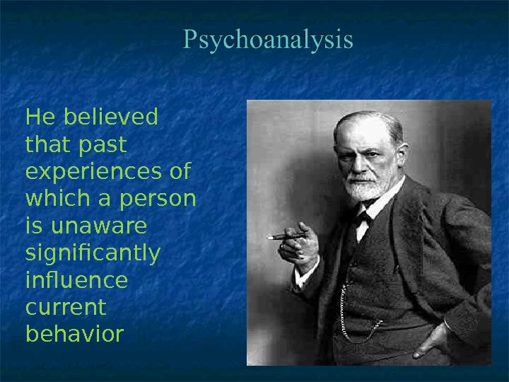 He believed that past experiences of which a person is unaware significantly influence current behavior