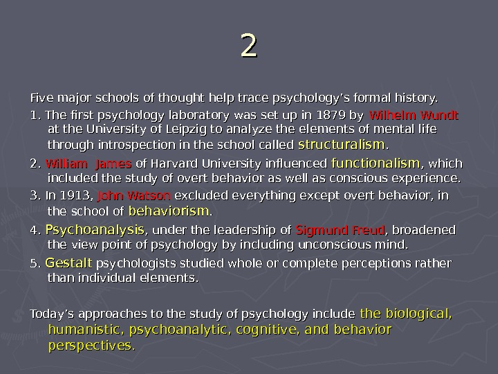 22 Five major schools of thought help trace psychology's formal history. 1. The first psychology laboratory