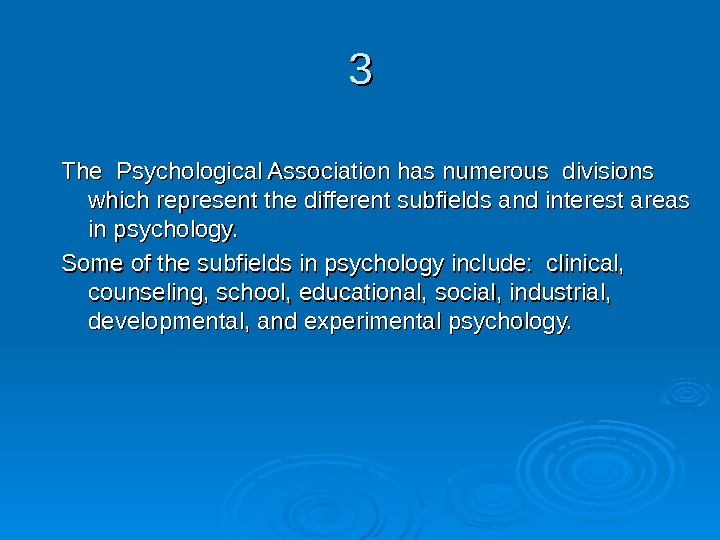 33 The Psychological Association has numerous divisions which represent the different subfields and interest areas in
