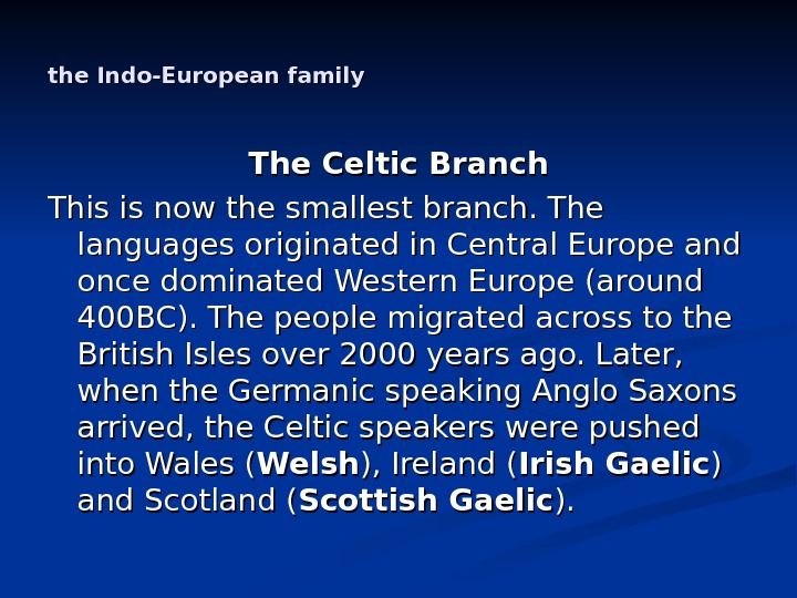 the Indo-European family The Celtic Branch This is now the smallest branch. The languages originated in