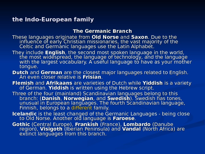 the Indo-European family The Germanic Branch These languages originate from Old Norse and Saxon. Due to
