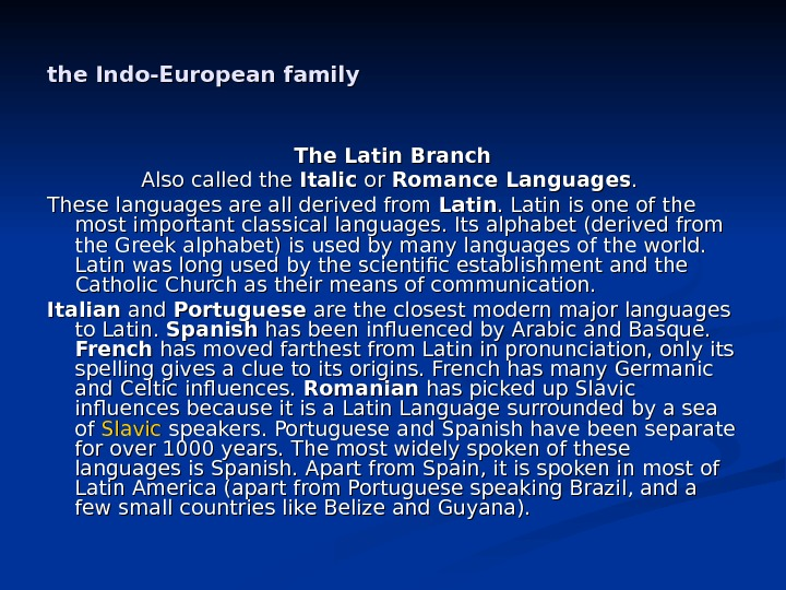the Indo-European family The Latin Branch Also called the Italic or or Romance Languages. .