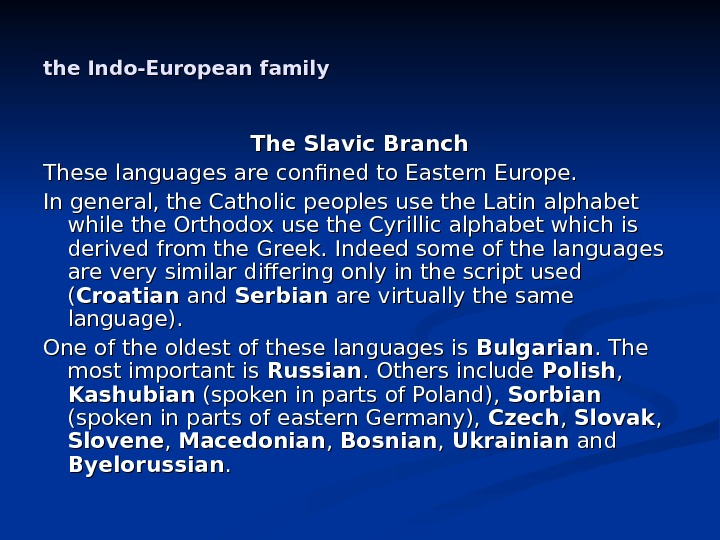 the Indo-European family The Slavic Branch These languages are confined to Eastern Europe.  In general,