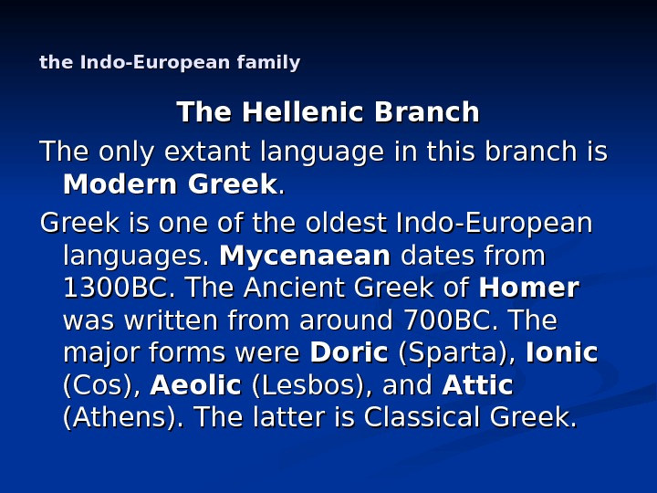 the Indo-European family The Hellenic Branch The only extant language in this branch is Modern Greek.