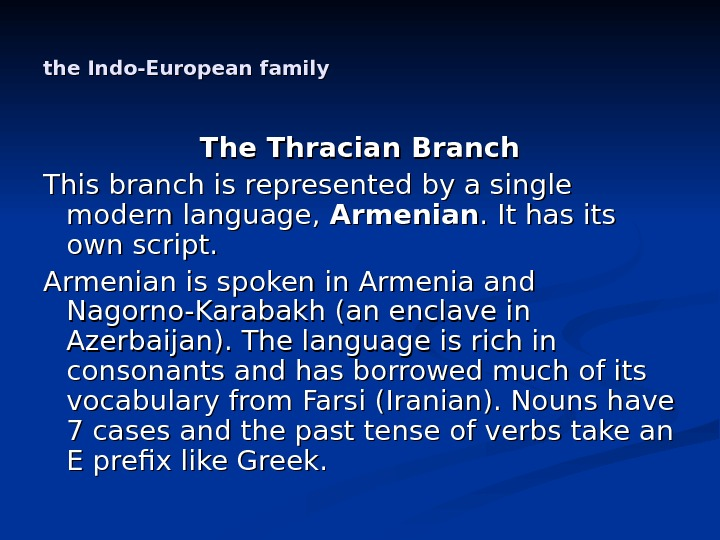 the Indo-European family The Thracian Branch This branch is represented by a single modern language,