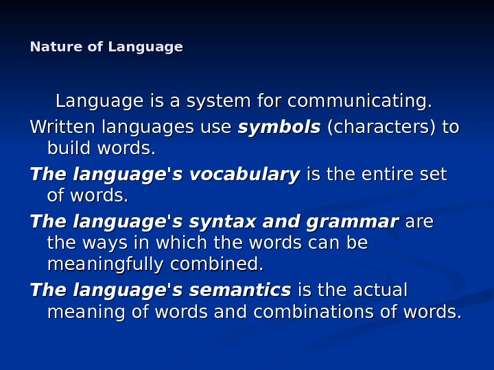 Nature of Language is a system for communicating.  Written languages use symbols (characters) to build