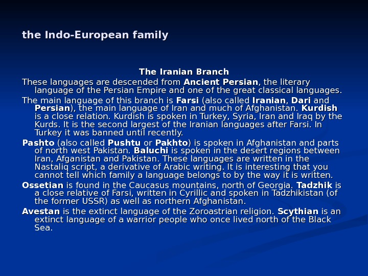 the Indo-European family The Iranian Branch These languages are descended from Ancient Persian , the literary