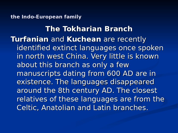 the Indo-European family The Tokharian Branch Turfanian and Kuchean are recently identified extinct languages once spoken