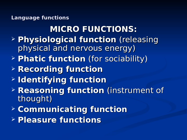 Language functions MICRO FUNCTIONS:  Physiological function (releasing physical and nervous energy)  Phatic function (for