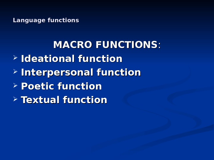 Language functions MACRO FUNCTIONS : :  Ideational function Interpersonal function  Poetic function  Textual