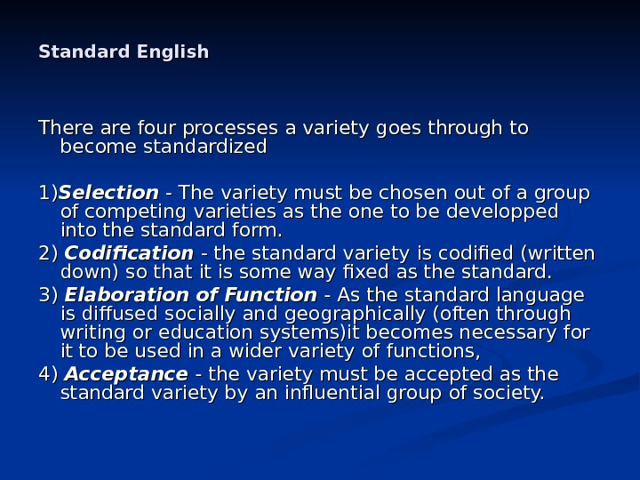 Standard English  There are four processes a variety goes through to become standardized 1)1) Selection