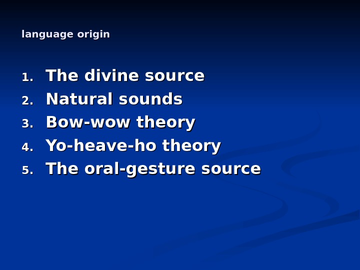 language origin 1. 1. The divine source 2. 2. Natural sounds 3. 3. Bow-wow theory