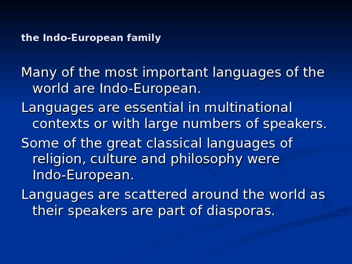 the Indo-European family  Many of the most important languages of the world are Indo-European.